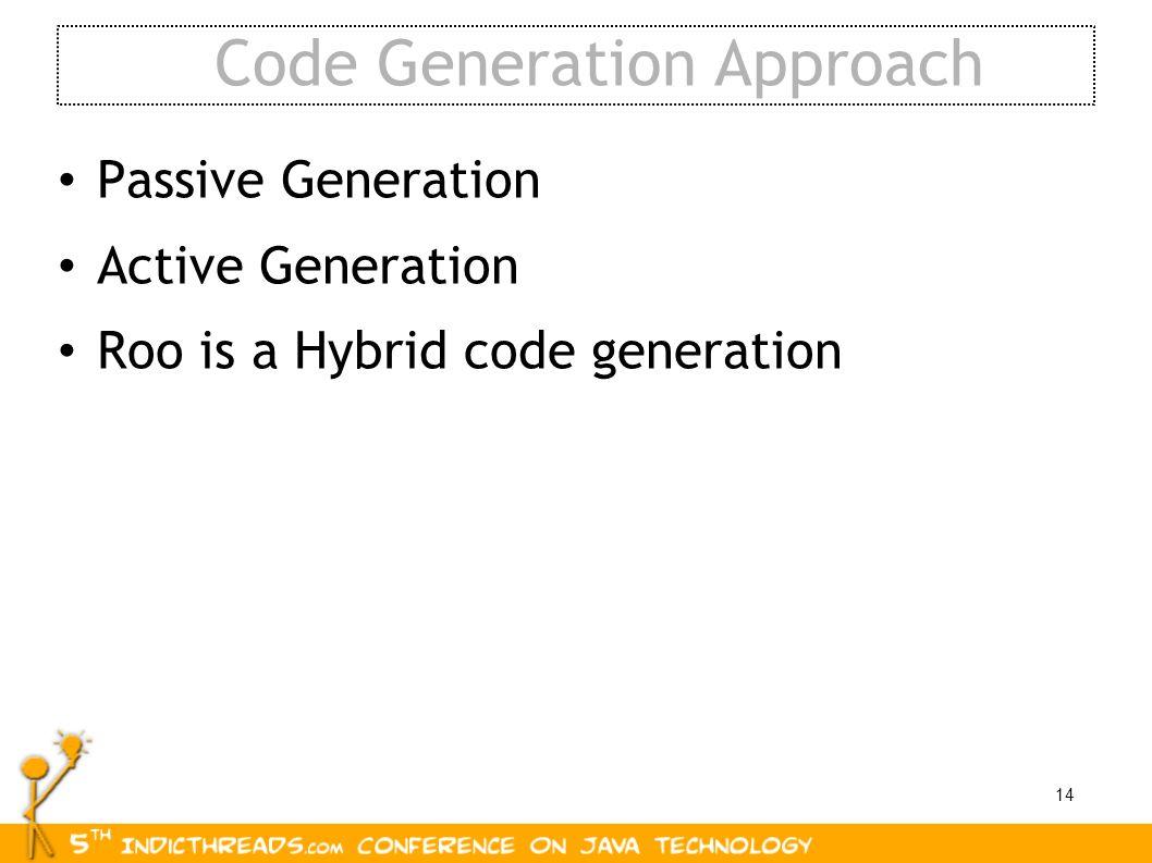14 Code Generation Approach Passive Generation Active Generation Roo is a Hybrid code generation