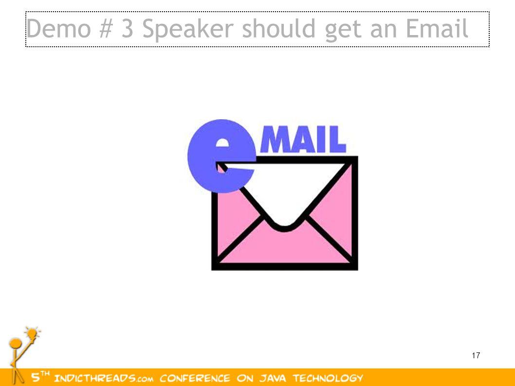 17 Demo # 3 Speaker should get an Email