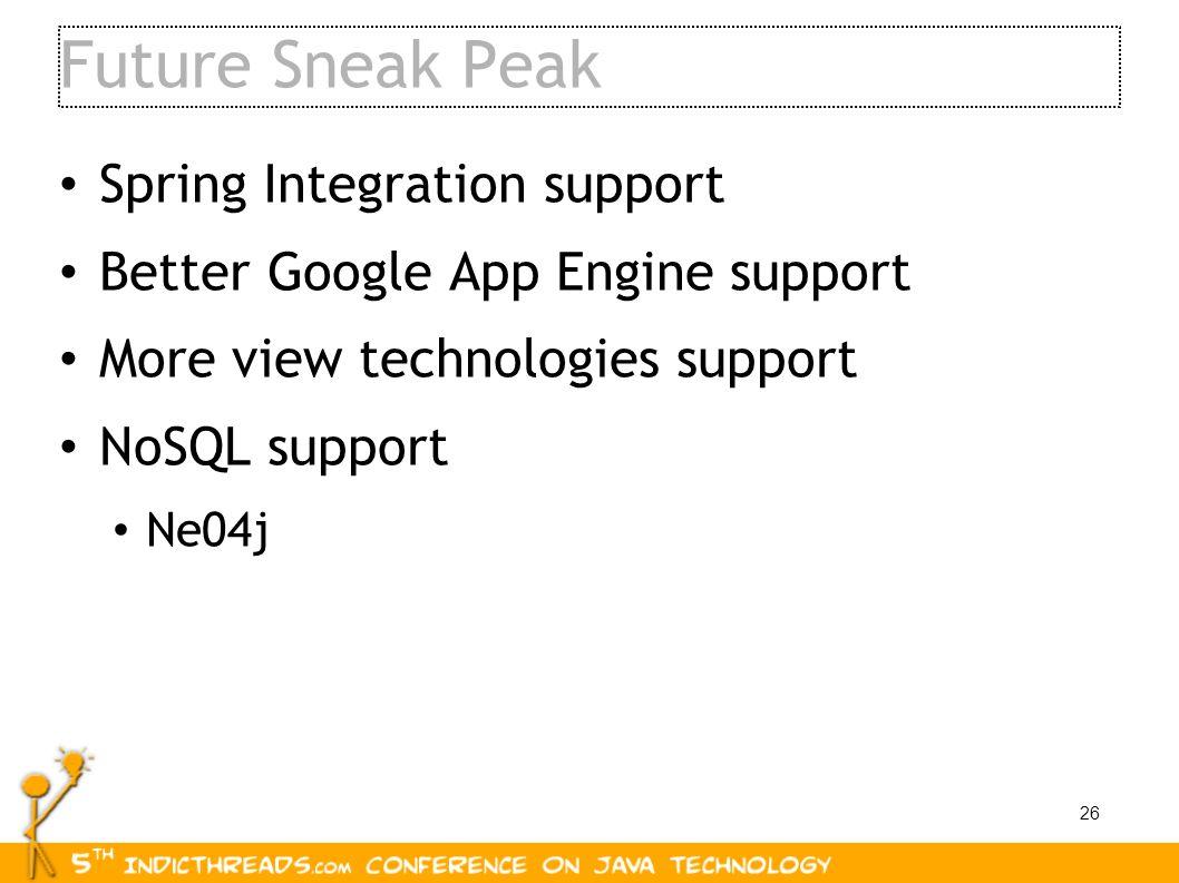 26 Future Sneak Peak Spring Integration support Better Google App Engine support More view technologies support NoSQL support Ne04j
