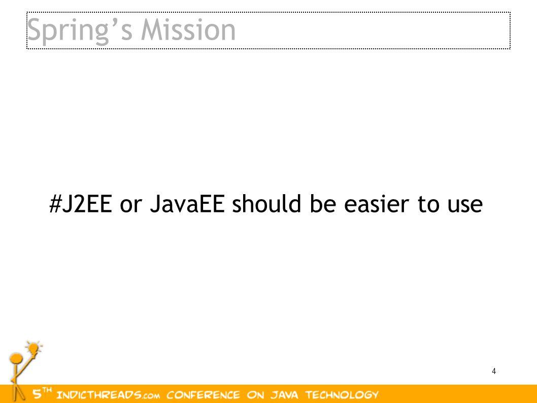 4 Springs Mission #J2EE or JavaEE should be easier to use