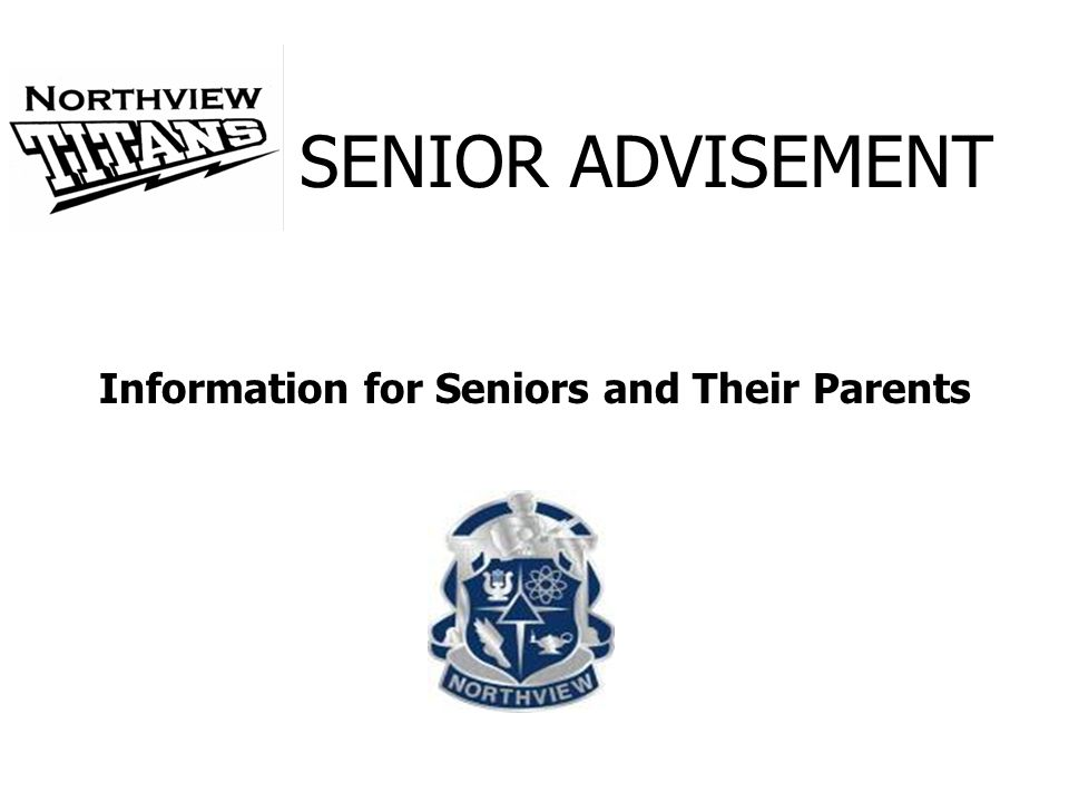 Information for Seniors and Their Parents SENIOR ADVISEMENT