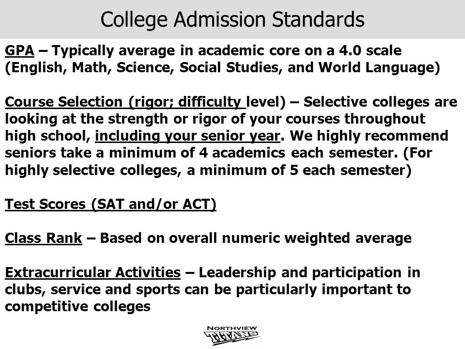 College Admission Standards GPA – Typically average in academic core on a 4.0 scale (English, Math, Science, Social Studies, and World Language) Cours