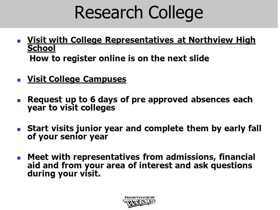 Research College Visit with College Representatives at Northview High School How to register online is on the next slide Visit College Campuses Reques