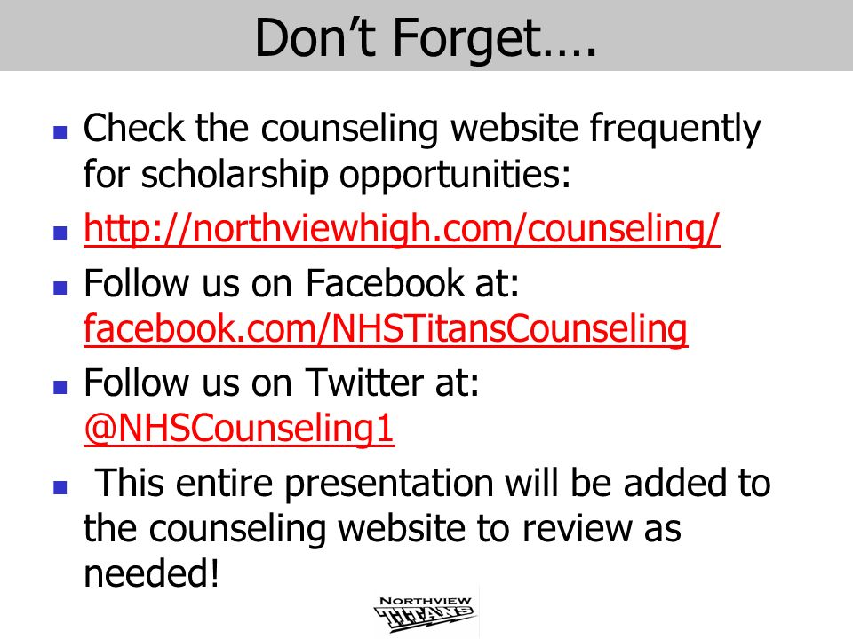 Dont Forget…. Check the counseling website frequently for scholarship opportunities: http://northviewhigh.com/counseling/ Follow us on Facebook at: fa