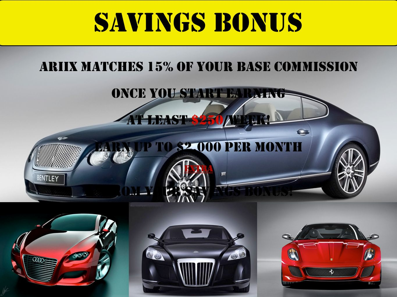 ARIIX Matches 15% OF YOUR BASE COMMISSION ONCE YOU START EARNING AT LEAST $250/WEEK! Earn up to $2,000 per month EXTRA FROM Your savings Bonus! Saving