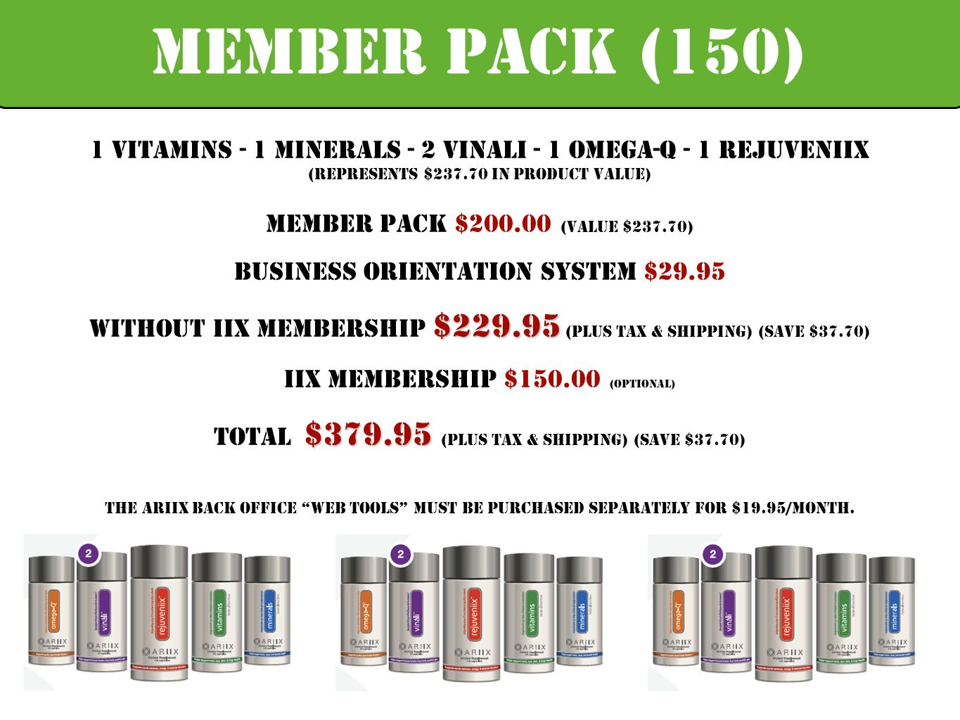 1 Vitamins - 1 Minerals - 2 Vinali - 1 Omega-Q - 1 Rejuveniix (Represents $237.70 in Product Value) Member pack $200.00 (Value $237.70) Business orien