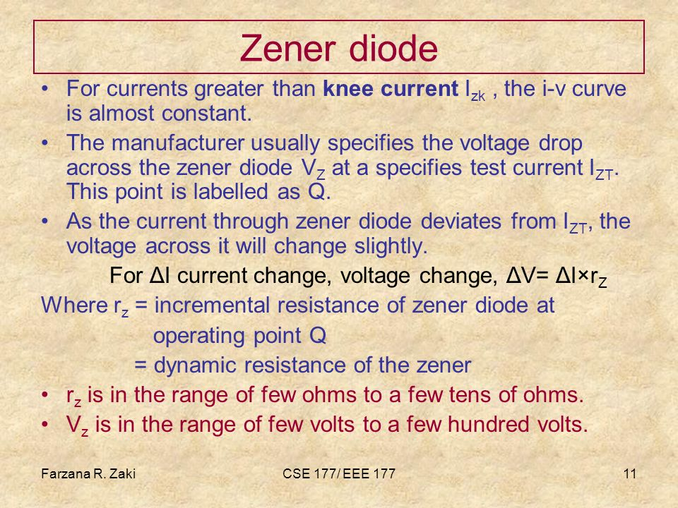 Farzana R. ZakiCSE 177/ EEE 17711 Zener diode For currents greater than knee current I zk, the i-v curve is almost constant. The manufacturer usually