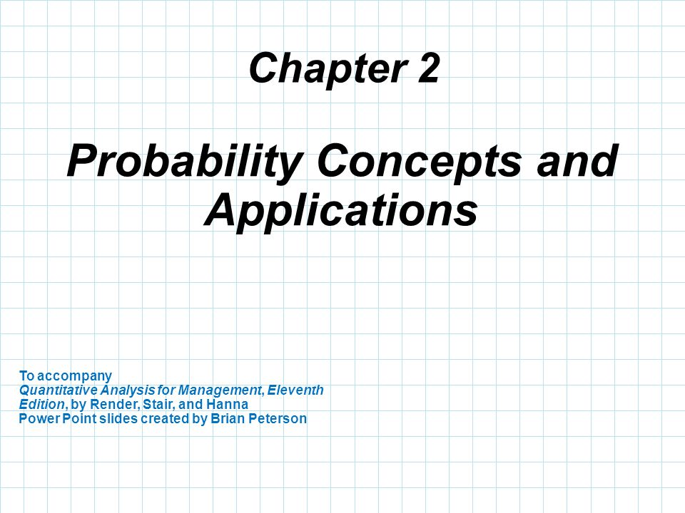 Chapter 2 To accompany Quantitative Analysis for Management, Eleventh Edition, by Render, Stair, and Hanna Power Point slides created by Brian Peterso