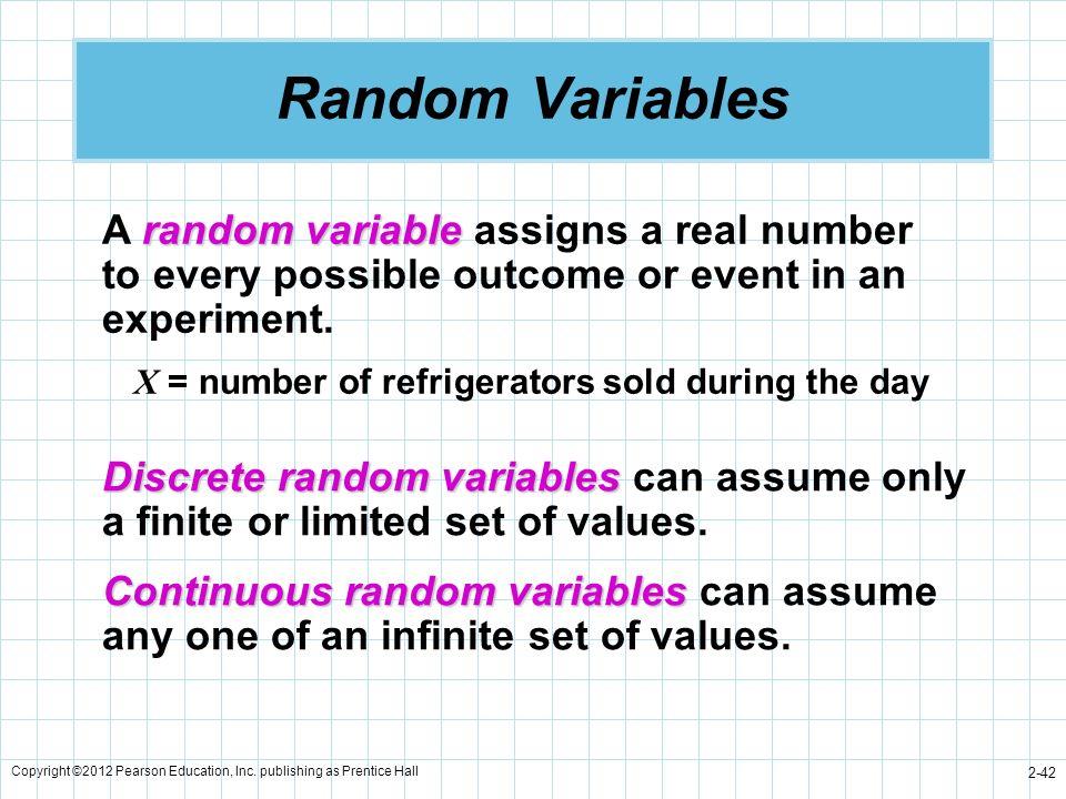 Copyright ©2012 Pearson Education, Inc. publishing as Prentice Hall 2-42 Random Variables Discrete random variables Discrete random variables can assu