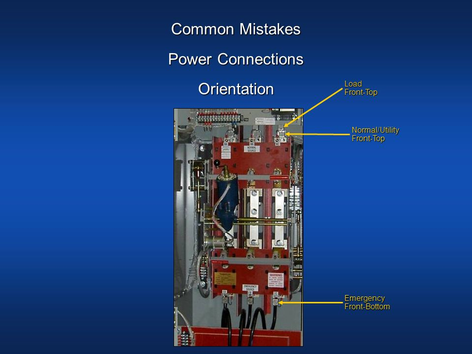 Common Mistakes Orientation Power Connections Normal/Utility Front-Top Load Front-Top Emergency Front-Bottom