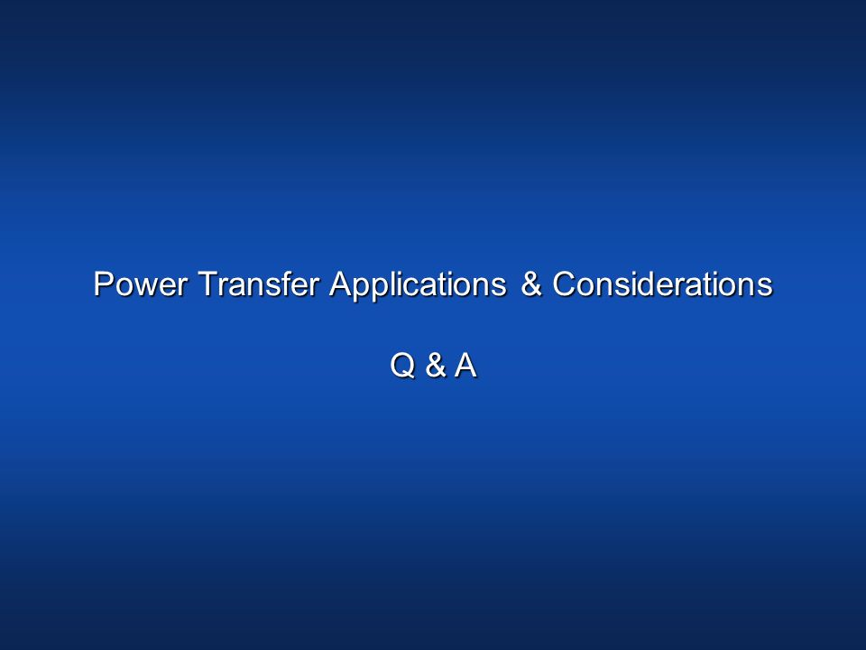 Power Transfer Applications & Considerations Q & A