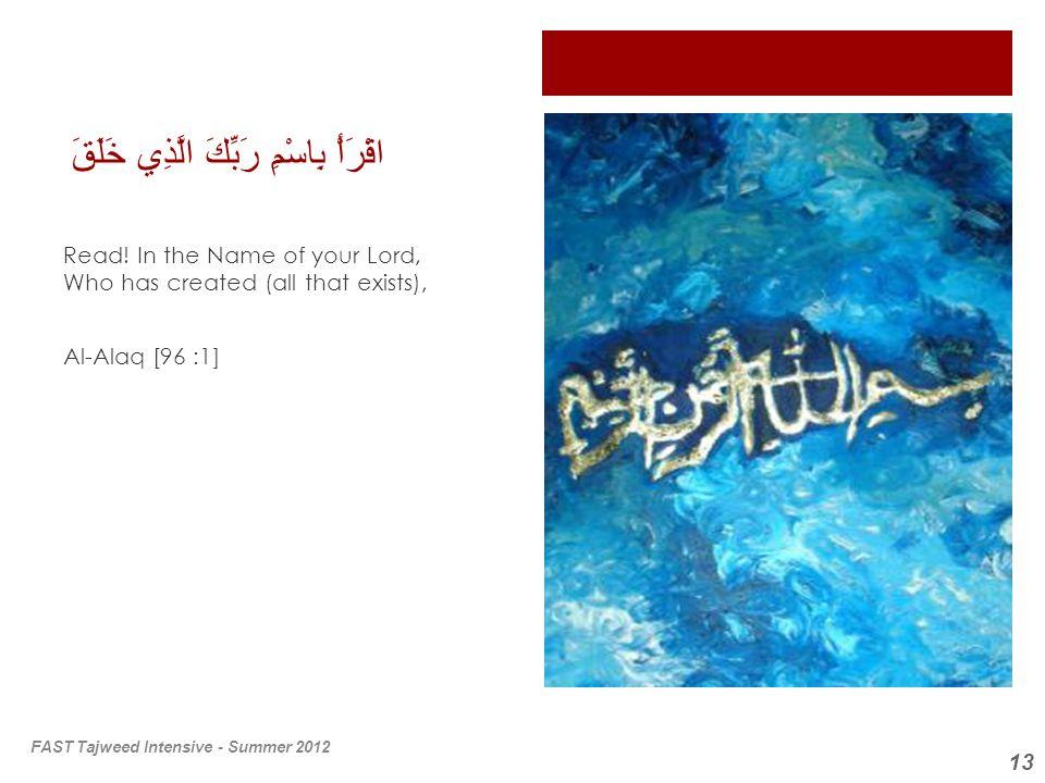 13 اقْرَأْ بِاسْمِ رَبِّكَ الَّذِي خَلَقَ Read! In the Name of your Lord, Who has created (all that exists), Al-Alaq [96 :1] FAST Tajweed Intensive -