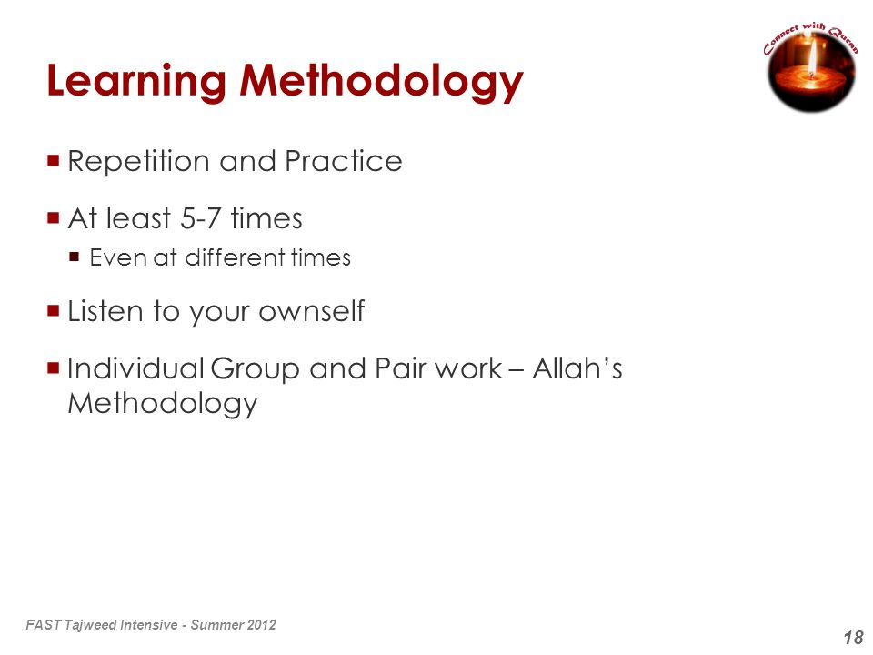 18 Learning Methodology Repetition and Practice At least 5-7 times Even at different times Listen to your ownself Individual Group and Pair work – All