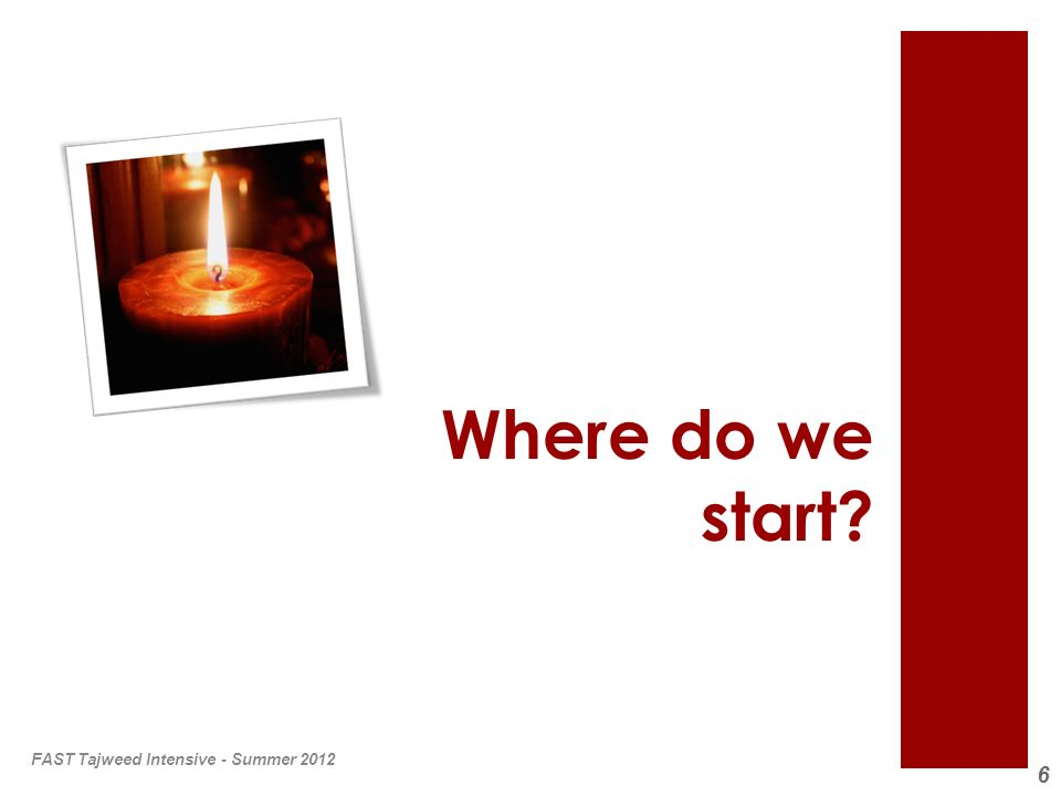 6 Where do we start? FAST Tajweed Intensive - Summer 2012