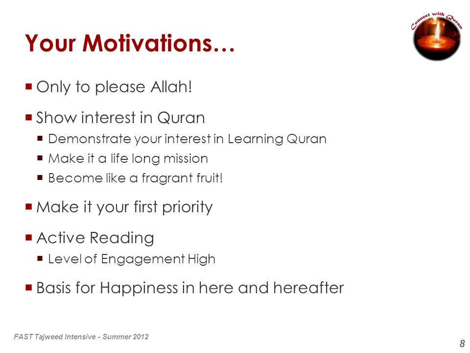 8 Your Motivations… Only to please Allah! Show interest in Quran Demonstrate your interest in Learning Quran Make it a life long mission Become like a