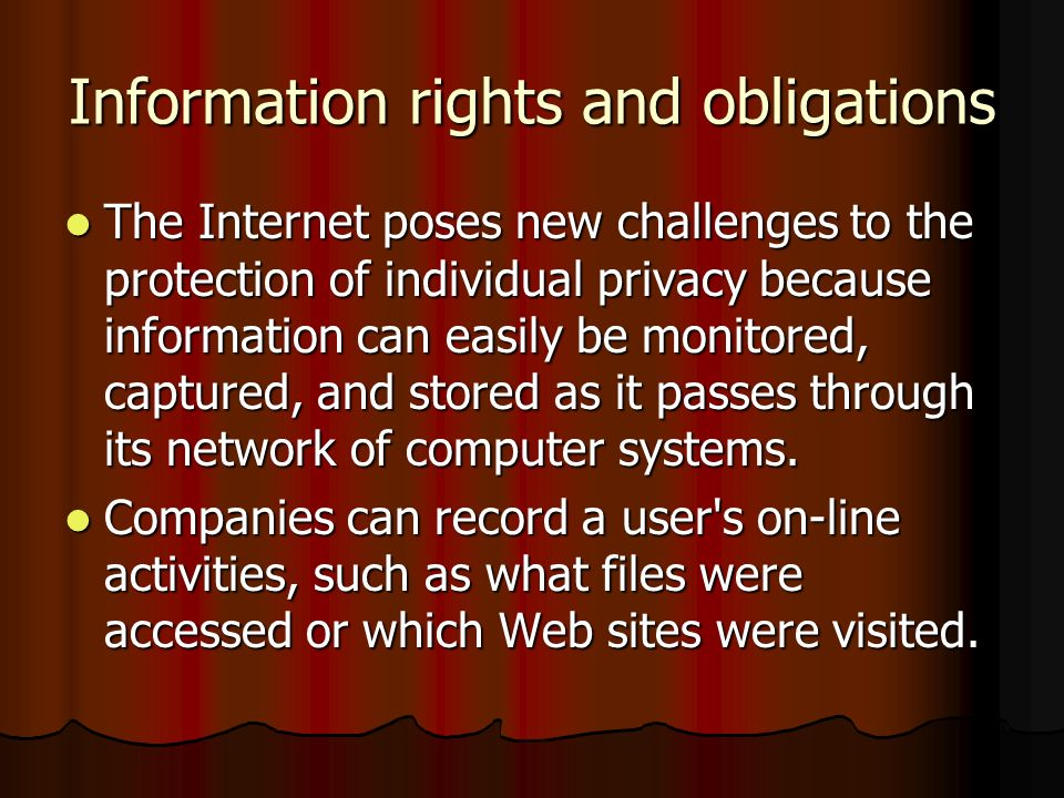 Information rights and obligations The Internet poses new challenges to the protection of individual privacy because information can easily be monitor