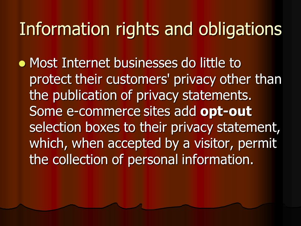 Information rights and obligations Most Internet businesses do little to protect their customers' privacy other than the publication of privacy statem