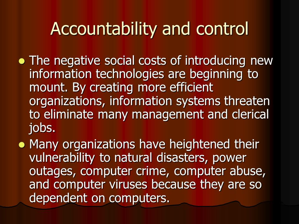 Accountability and control The negative social costs of introducing new information technologies are beginning to mount. By creating more efficient or