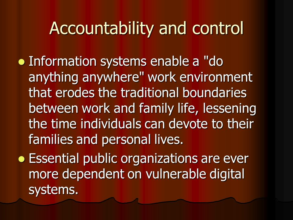Accountability and control Information systems enable a
