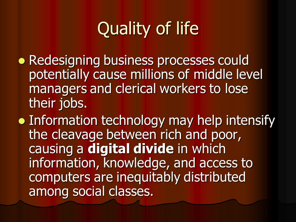 Quality of life Redesigning business processes could potentially cause millions of middle level managers and clerical workers to lose their jobs. Rede