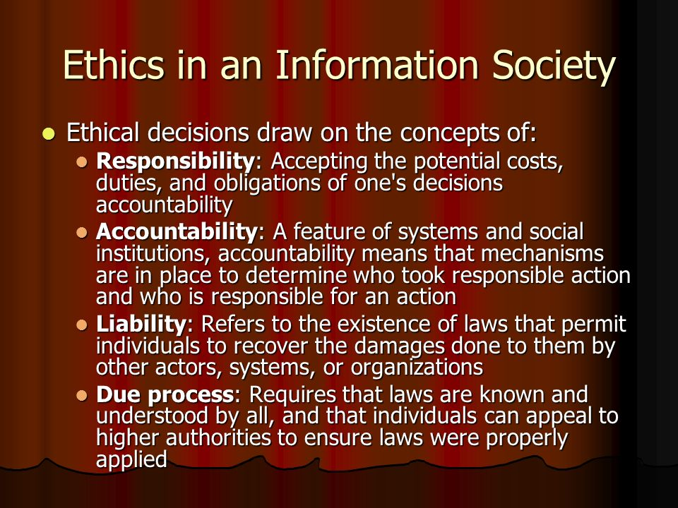 Analyzing ethical issues A five-step process is suggested: A five-step process is suggested: (1) Identifying the facts (1) Identifying the facts (2) Defining the conflict or dilemma and identifying the values involved (2) Defining the conflict or dilemma and identifying the values involved (3) Identifying the stakeholders (3) Identifying the stakeholders (4) Identifying options that can be taken, and (4) Identifying options that can be taken, and (5) Identifying potential consequences of actions.