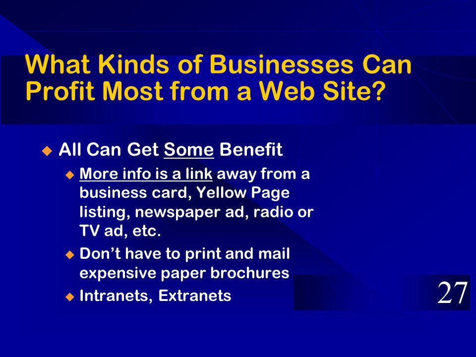 What Kinds of Businesses Can Profit Most from a Web Site? All Can Get Some Benefit u More info is a link away from a business card, Yellow Page listin