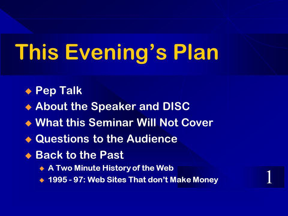 This Evenings Plan Pep Talk About the Speaker and DISC What this Seminar Will Not Cover Questions to the Audience Back to the Past u A Two Minute Hist