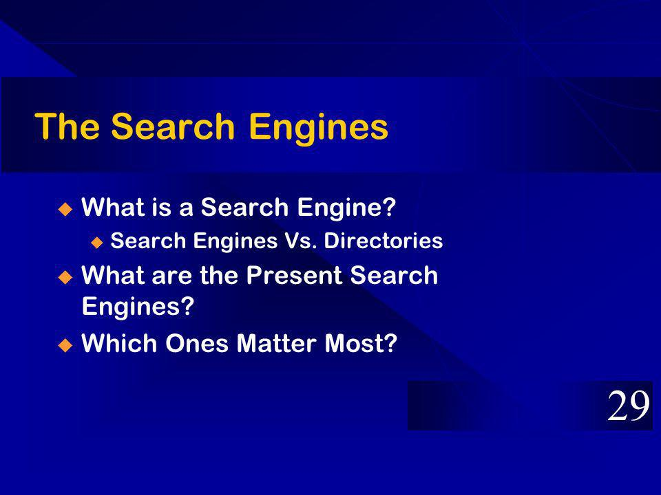 The Search Engines What is a Search Engine. u Search Engines Vs.