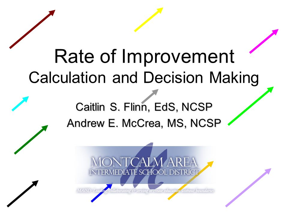 Rate of Improvement Calculation and Decision Making Caitlin S. Flinn, EdS, NCSP Andrew E. McCrea, MS, NCSP