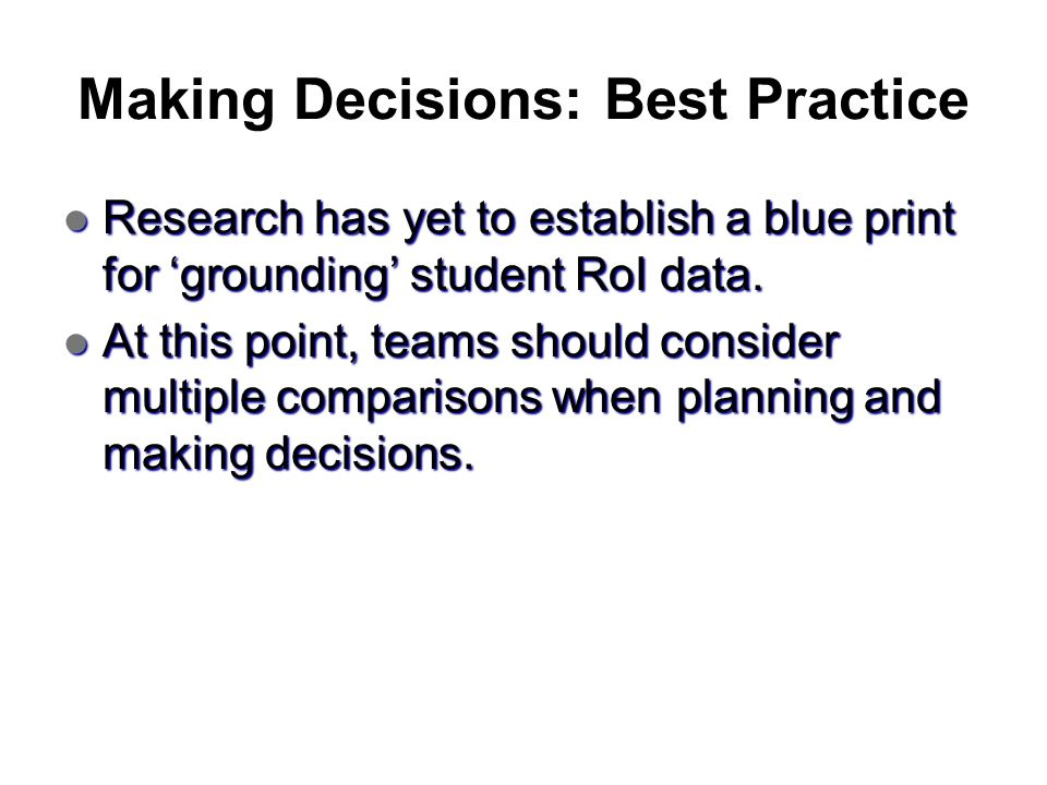 Making Decisions: Best Practice Research has yet to establish a blue print for grounding student RoI data. Research has yet to establish a blue print