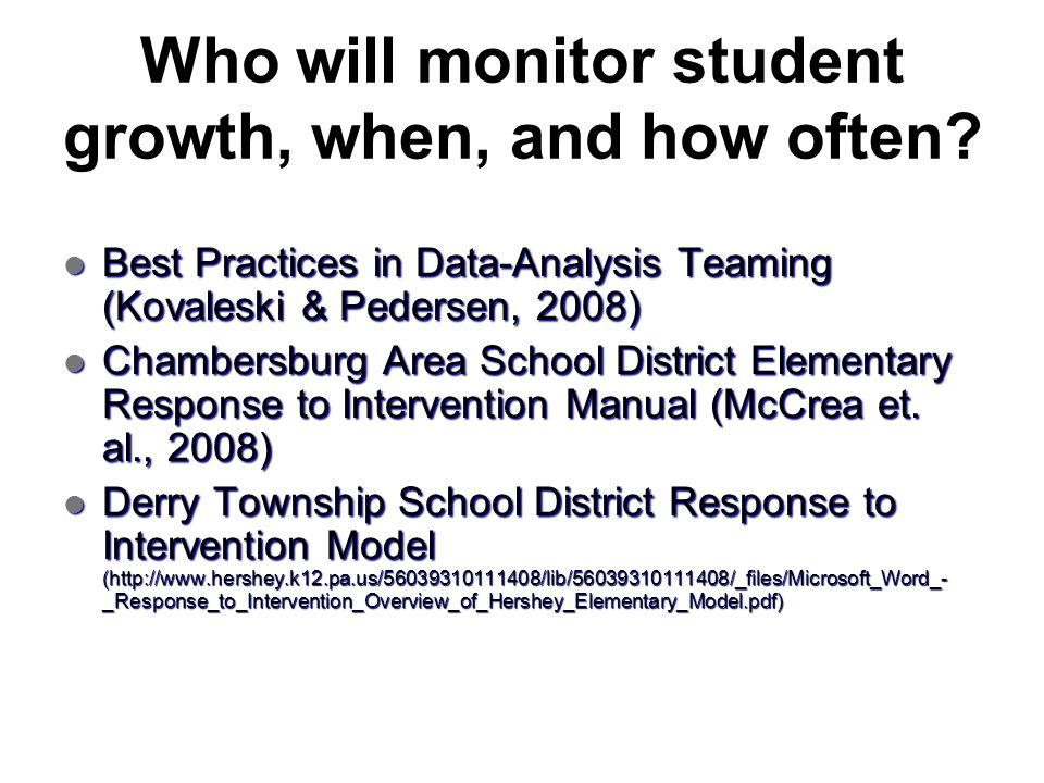 Who will monitor student growth, when, and how often? Best Practices in Data-Analysis Teaming (Kovaleski & Pedersen, 2008) Best Practices in Data-Anal