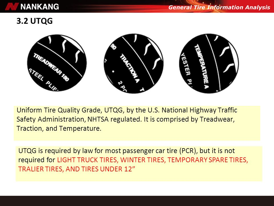 3.2 UTQG Uniform Tire Quality Grade, UTQG, by the U.S. National Highway Traffic Safety Administration, NHTSA regulated. It is comprised by Treadwear,