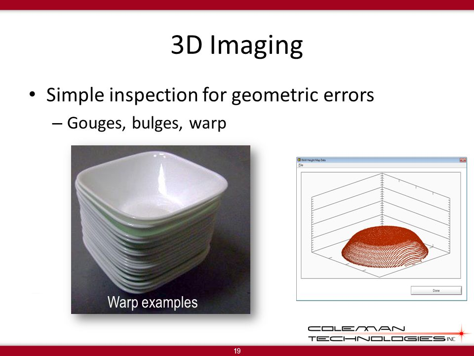 3D Imaging Simple inspection for geometric errors – Gouges, bulges, warp 19 Warp examples