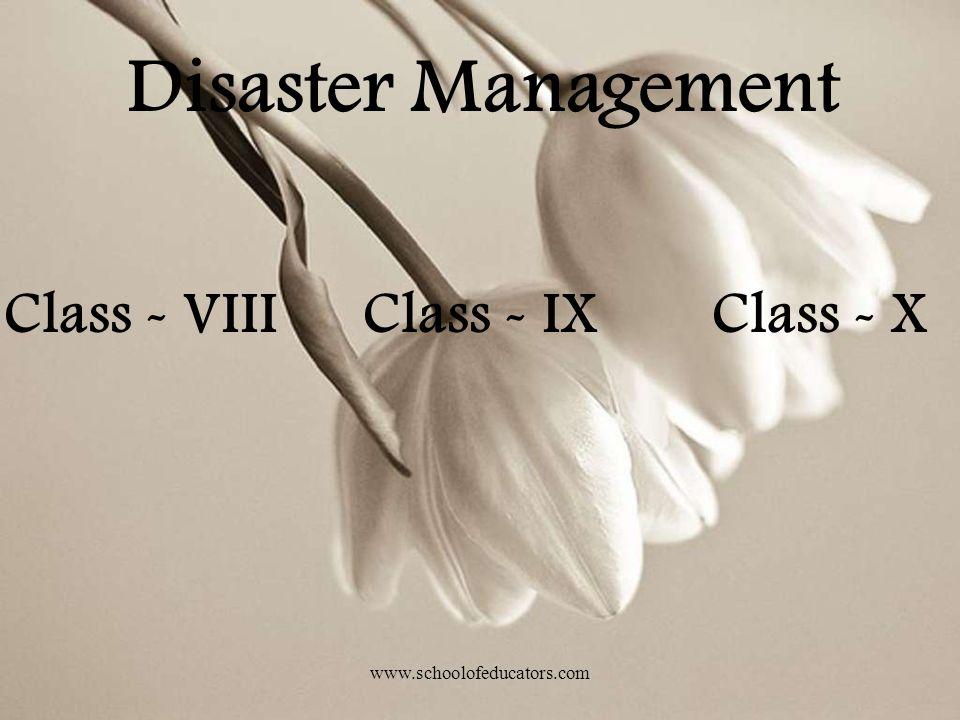 Disaster Management Class - XClass - IXClass - VIII www.schoolofeducators.com