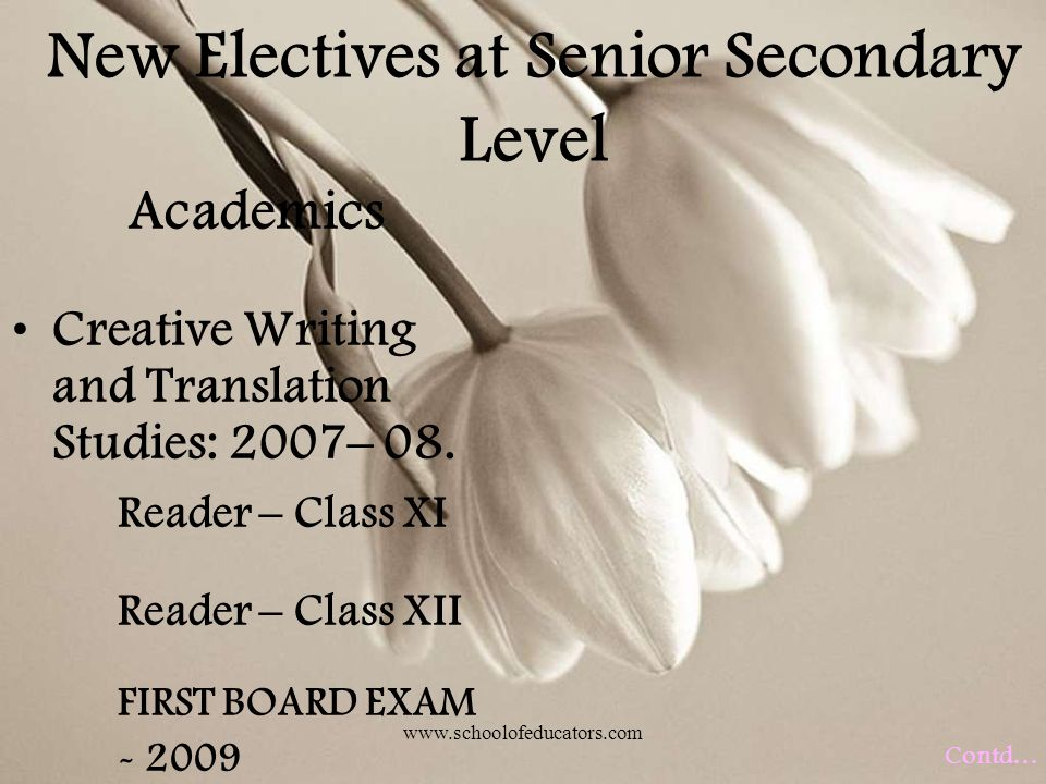 New Electives at Senior Secondary Level Academics Creative Writing and Translation Studies: 2007 – 08. Reader – Class XI Reader – Class XII FIRST BOAR