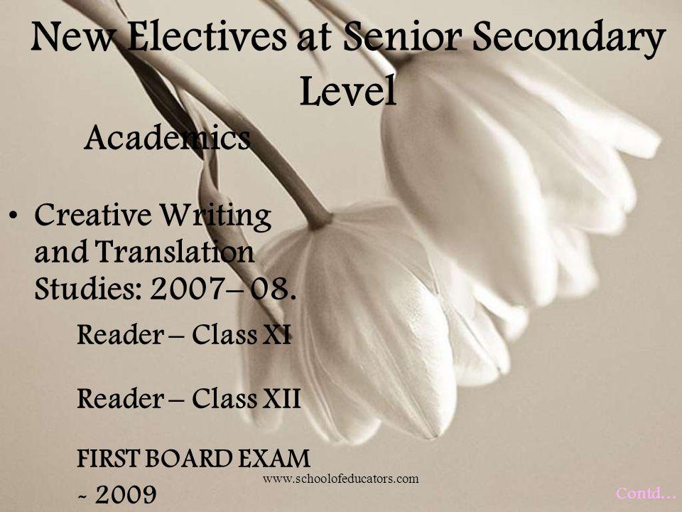 New Electives at Senior Secondary Level Academics Creative Writing and Translation Studies: 2007 – 08.