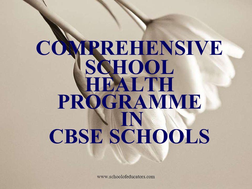 COMPREHENSIVE SCHOOL HEALTH PROGRAMME IN CBSE SCHOOLS www.schoolofeducators.com