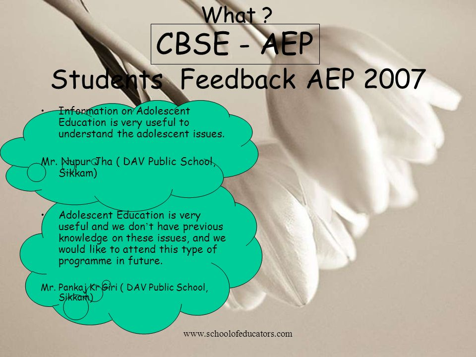 Students Feedback AEP 2007 Information on Adolescent Education is very useful to understand the adolescent issues. Mr. Nupur Jha ( DAV Public School,