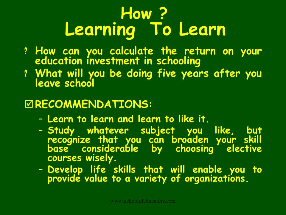 Learning To Learn ? How can you calculate the return on your education investment in schooling ? What will you be doing five years after you leave sch