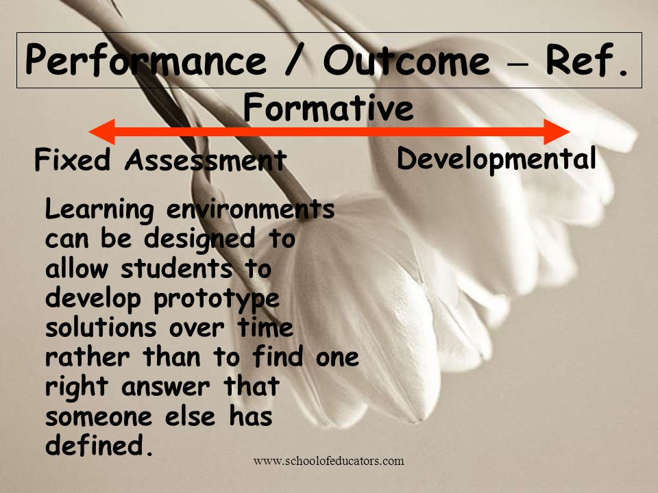 Formative Learning environments can be designed to allow students to develop prototype solutions over time rather than to find one right answer that someone else has defined.