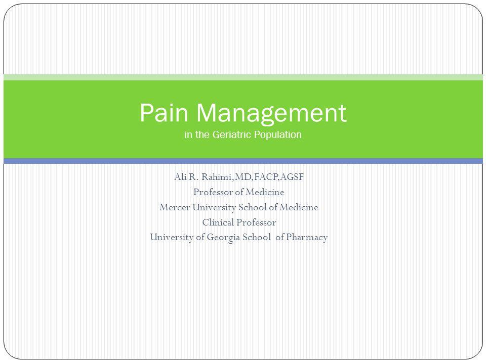 Ali R. Rahimi,MD,FACP,AGSF Professor of Medicine Mercer University School of Medicine Clinical Professor University of Georgia School of Pharmacy Pain