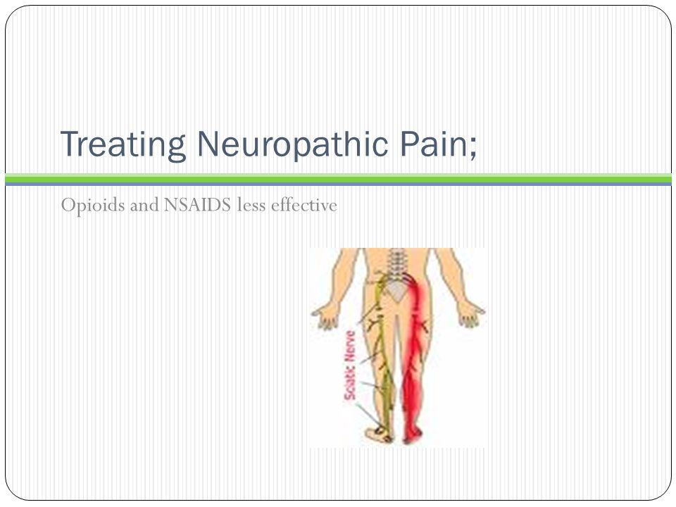 Treating Neuropathic Pain; Opioids and NSAIDS less effective