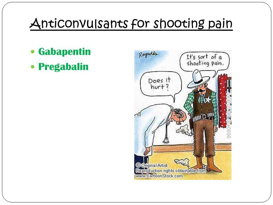 Anticonvulsants for shooting pain Gabapentin Pregabalin