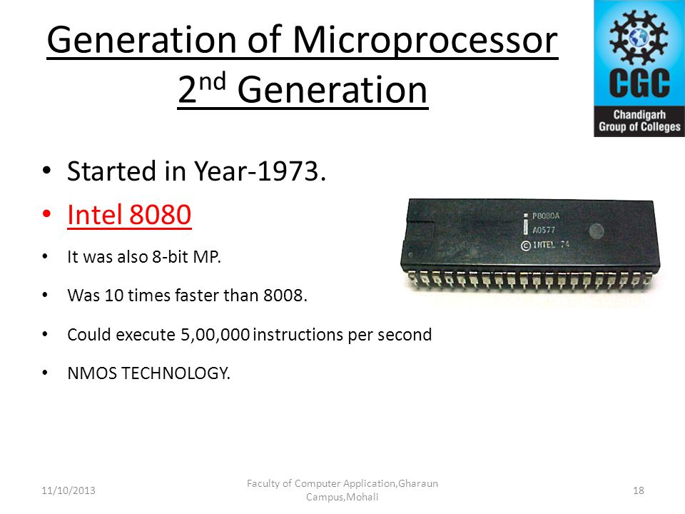 Generation of Microprocessor 2 nd Generation Started in Year-1973. Intel 8080 It was also 8-bit MP. Was 10 times faster than 8008. Could execute 5,00,