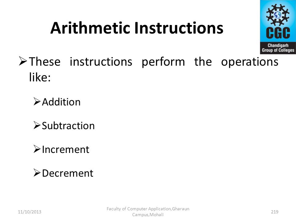 Arithmetic Instructions These instructions perform the operations like: Addition Subtraction Increment Decrement Faculty of Computer Application,Ghara
