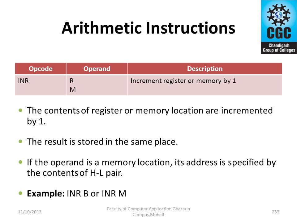 Arithmetic Instructions OpcodeOperandDescription INRRMRM Increment register or memory by 1 The contents of register or memory location are incremented