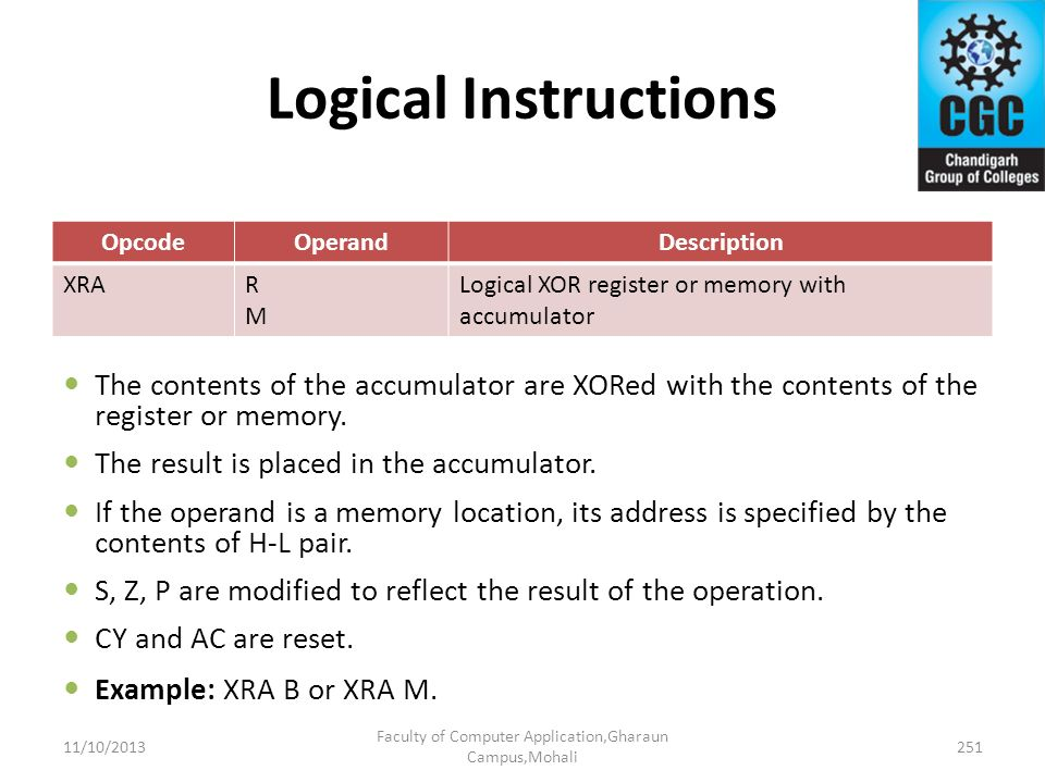Logical Instructions OpcodeOperandDescription XRARMRM Logical XOR register or memory with accumulator The contents of the accumulator are XORed with t