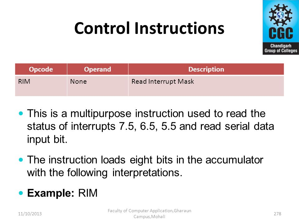 Control Instructions OpcodeOperandDescription RIMNoneRead Interrupt Mask This is a multipurpose instruction used to read the status of interrupts 7.5,