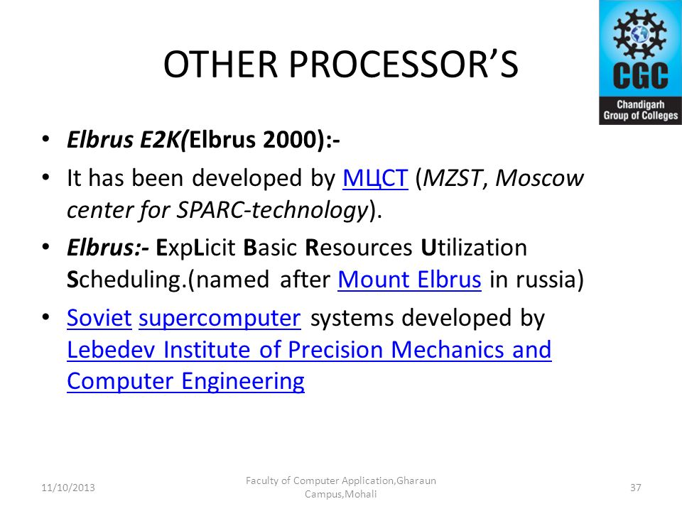 OTHER PROCESSORS Elbrus E2K(Elbrus 2000):- It has been developed by МЦСТ (MZST, Moscow center for SPARC-technology).МЦСТ Elbrus:- ExpLicit Basic Resou
