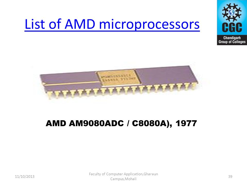 List of AMD microprocessors Faculty of Computer Application,Gharaun Campus,Mohali AMD AM9080ADC / C8080A), 1977 3911/10/2013